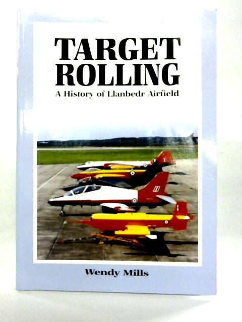 Target Rolling: A History Of Llanbedr Airfield By Wendy Mills