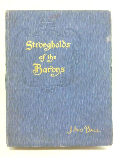 Strongholds of the Barons By J Ivo Ball