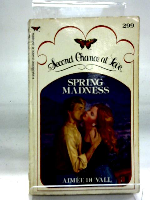 Spring Madness (Second Chance at Love No 299) By Aimee Duvall