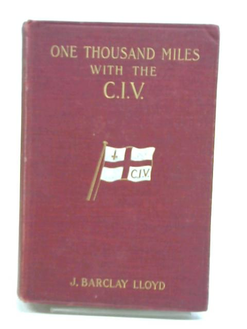 One Thousand Miles with the C.I.V. By J. [John] Barclay Lloyd