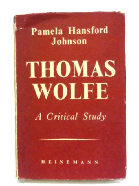 Thomas Wolfe, a critical study. By Johnson Pamela Hansford.