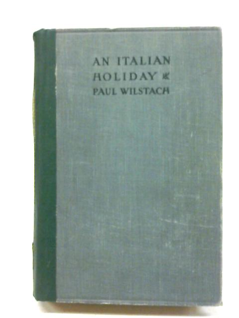 An Italian Holiday ... Illustrated By Paul Wilstach