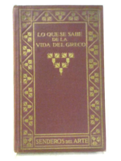 Lo Que se sabe de la Vida Del Greco By M. B. Cossio