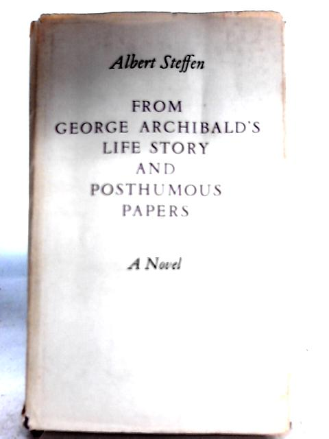 From George Archibald's Life Story and Posthumous Papers By Albert Steffen