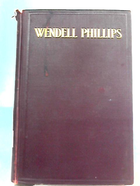 Wendell Phillips, Orator and Agitator By Lorenzo Sears