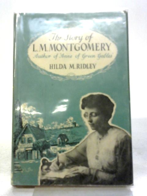 The Story of L. M. Montgomery By H M Ridley