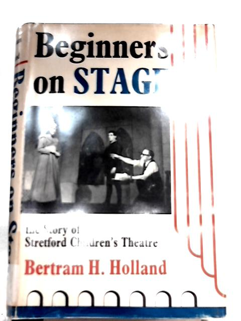 Beginners on Stage: Story of the Stretford Children's Theatre By B. H. Holland