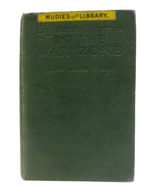 Eighteen Months in the War Zone; A Record of a Woman's Work on the Western Front By Kate John Finzi