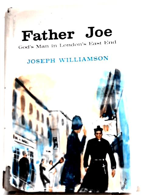 Father Joe: The Autobiography of Joseph Williamson By Joseph Williamson