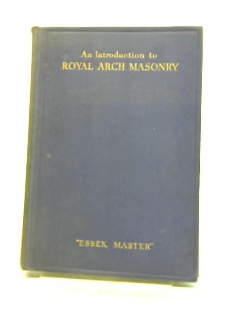 An Introduction to Royal Arch Masonry. By ESSEX MASTER.