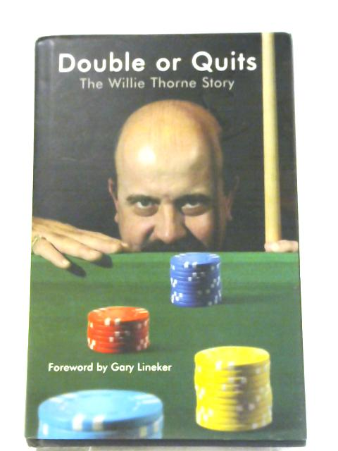Double or Quits: The Willie Thorne Story By Willie Thorne