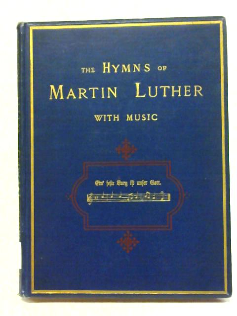 The Hymns of Martin Luther Set to Their Original Melodies. With an English version By Leonard Woolsey Bacon