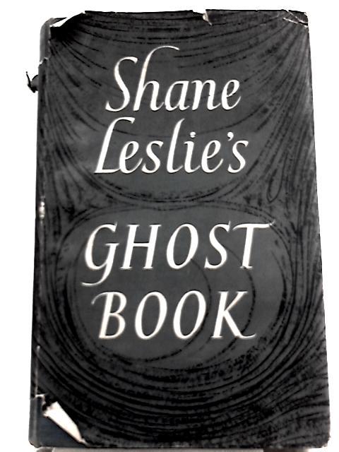 Shane Leslie's Ghost Book By Shane Leslie