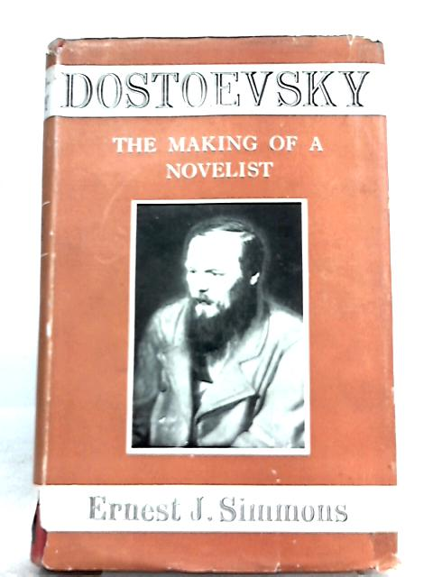 Dostoevsky: the making of a novelist By Ernest J. Simmons