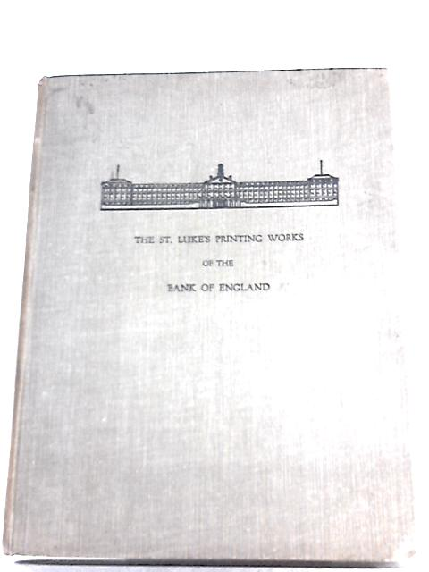 The St. Luke's Printing Works of the Bank of England By Herbert George De Fraine