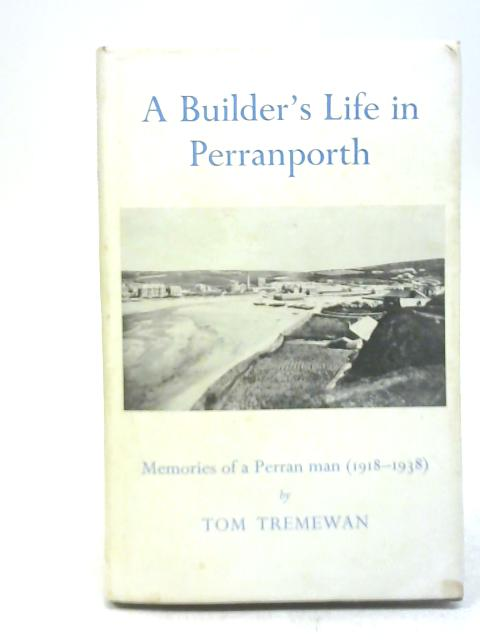 A Builder's Life in Perranporth By Tom Tremewan