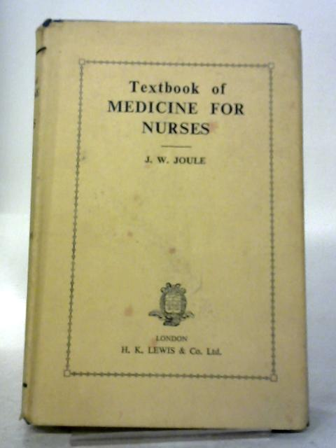 Textbook of Medicine for Nurses By J. W. Joule