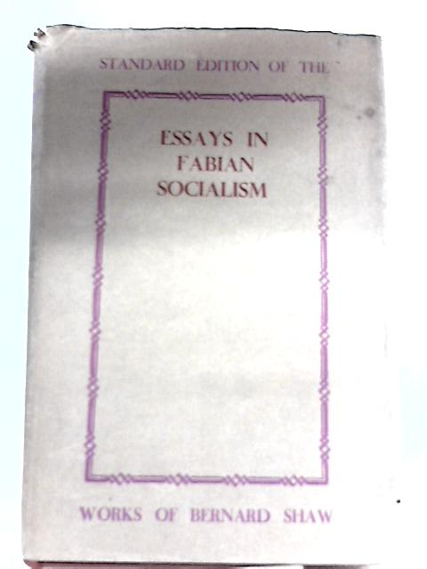Essays in Fabian Socialism By Bernard Shaw