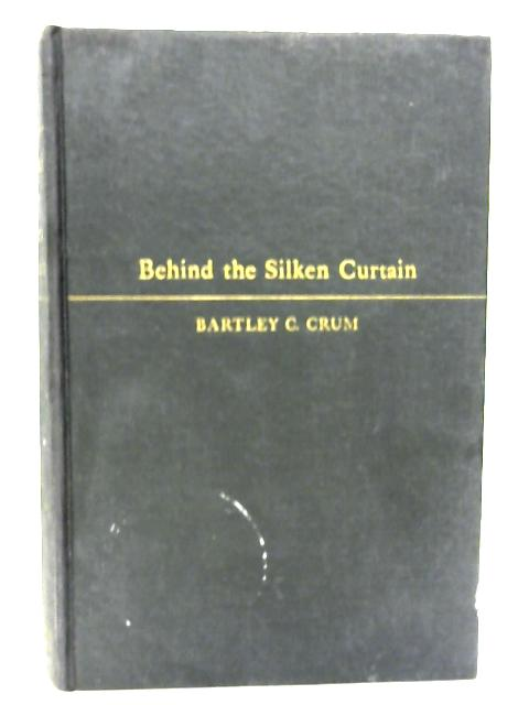 Behind the Silken Curtain: a Personal Account of Anglo-American Diplomacy in Palestine and the Middle East By Bartley C. Crum