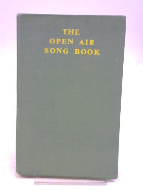 THE OPEN AIR SONG BOOK: WITH WHICH IS INCORPORATED THE SCOUT SONG BOOK, THE FIRST OFFICIAL SONG BOOK OF THE BOY SCOOUTS ASSOCIATION. By Poyser, Arthur. (Editor).