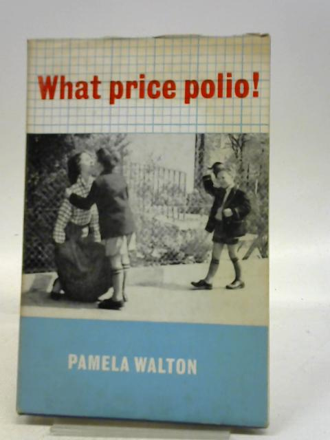 What Price Polio! By Pamela Walton