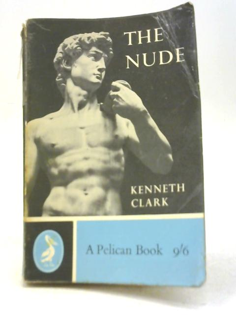 The Nude. A Study Of Ideal Art. By Kenneth Clark