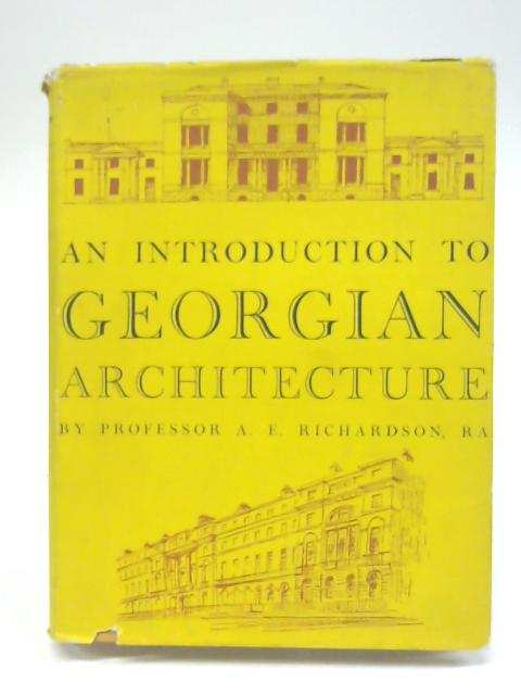 An Introduction to Georgian Architecture By A.E Richardson