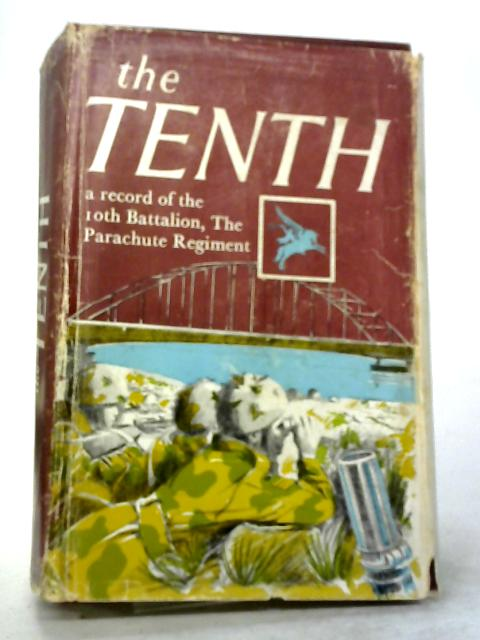 The Tenth. A Record Of Service Of The 10Th Battalion, The Parachute Regiment, 1942-1945 And The 10Th Battalion, The Parachute Regiment 1947-1965. By Major R. Brammall MBE, TD