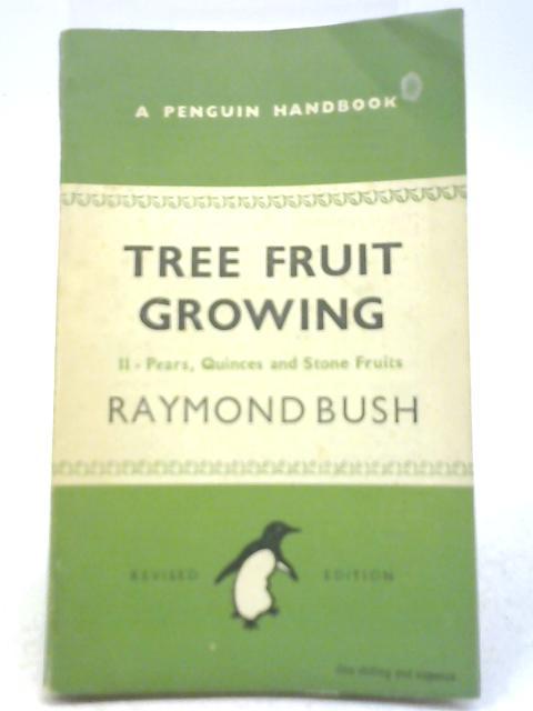 Tree Fruit Growing Vol II By Raymond Bush