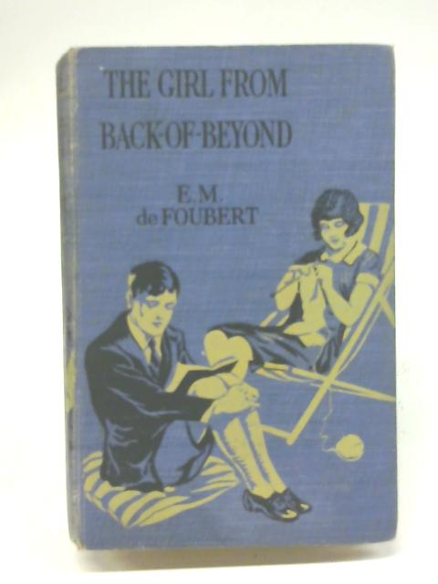 The Girl from Back of Beyond By E M De Foubert