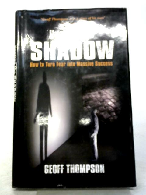 Hunting the Shadow: How to Turn Fear into Massive Success By Geoff Thompson