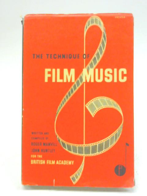 The technique of film music (British Film Academy. Technical series on the film) By Roger Manvell