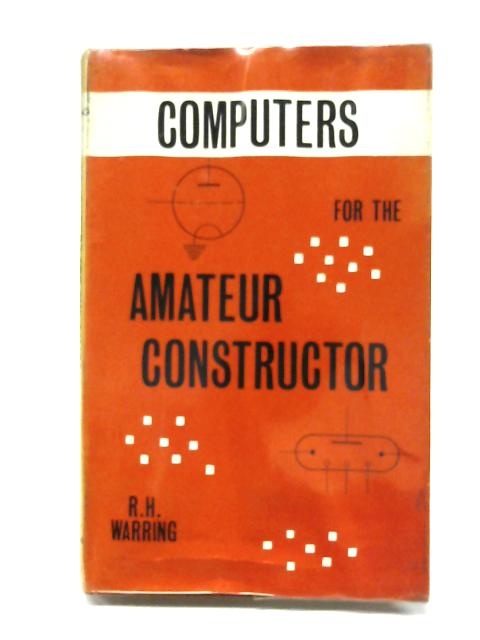 Computers For The Amateur Constructor By R. H. Warring