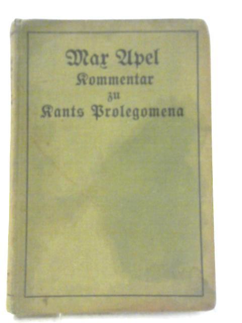 Kommentar Zu Kantsprolegomena: Die Grundprobleme Der Erkenntnistheorie By Dr Max Apel