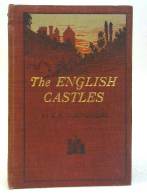 The English Castles By Edmund B. D'Auvergne