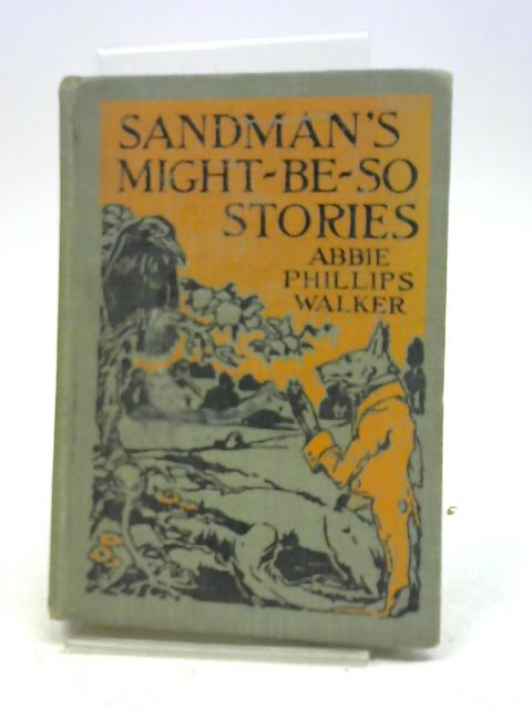 Sandman's Might-Be-So Stories By Abbie Phillips Walker