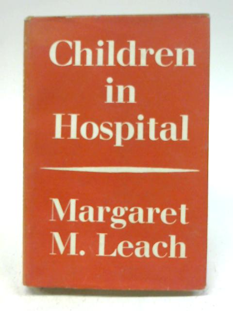 Children in hospital: Pediatrics for the general hospital nurse By Margaret M Leach
