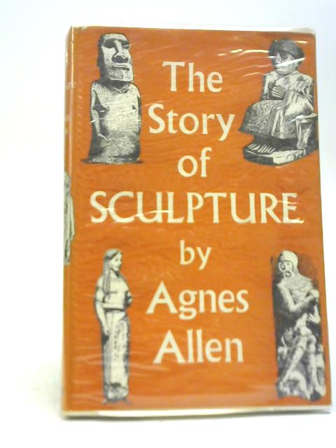 The Story of Sculpture By Agnes Allen