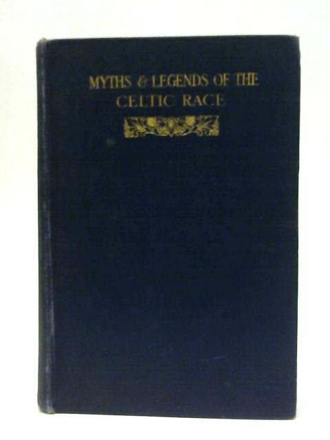 Myths and Legends of the Celtic race By T W Rolleston