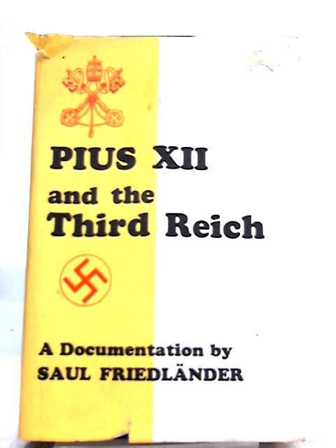 Pius XII and the Third Reich: A Documentation By Saul Friedlander
