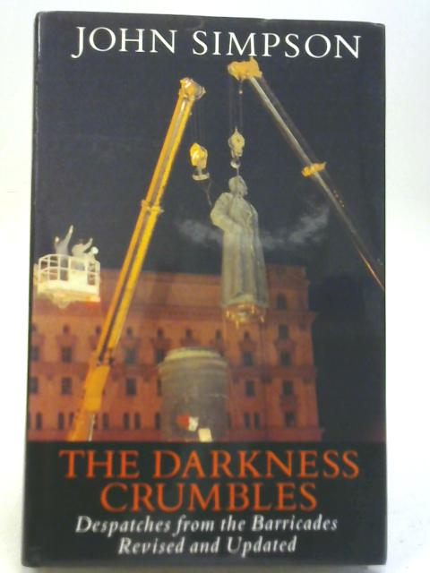 The Darkness Crumbles: Despatches from the Barricades By John Simpson