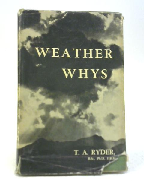 Weather Whys By T A Ryder