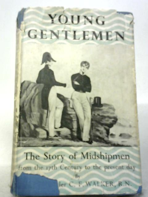 Young Gentlemen: The Story of Midshipmen From The 17th Century To The Present Day By Lt-Commander C.F. Walker