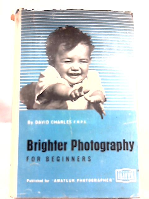 Brighter Photography for Beginners By David Charles