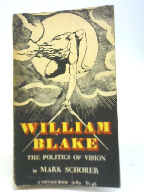 William Blake: The Politics of Vision By Mark Schorer