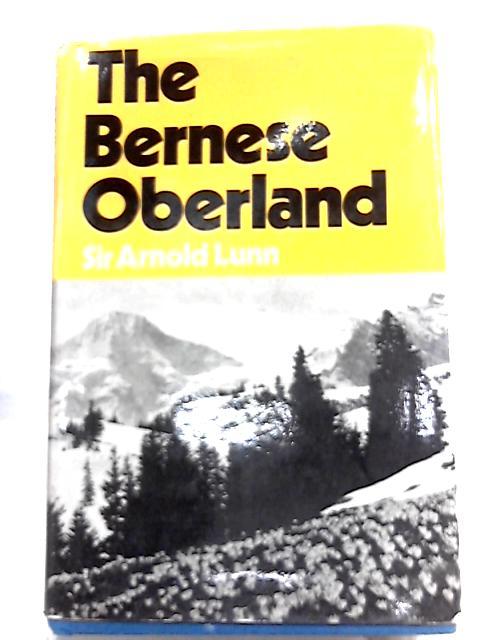 Bernese Oberland By Lunn, Sir Arnold