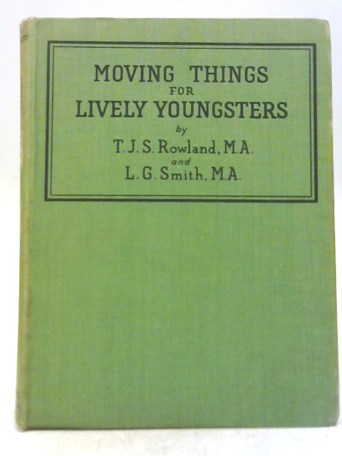 Moving Things For Lively Youngsters By T. J. S. Rowland & L. G. Smith