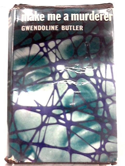 Make me a Murderer By Gwendoline Butler