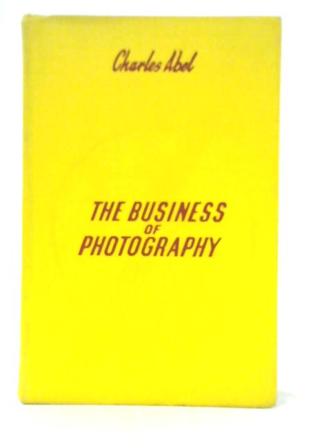 The Business of Photography: Professional Photography for Profit By Charles Abel