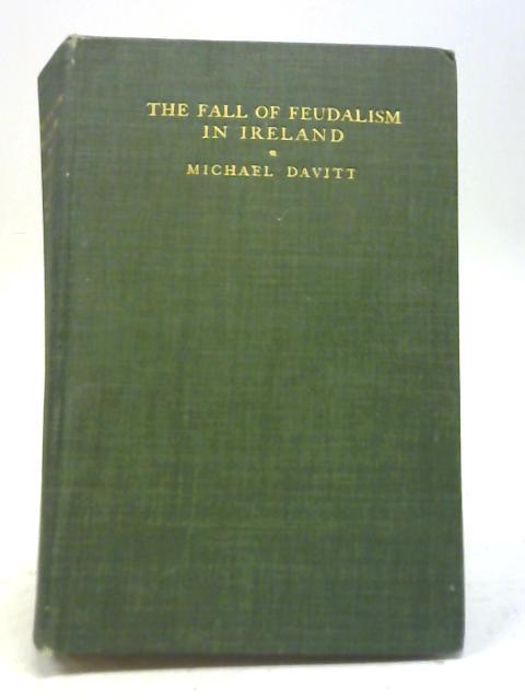 The Fall of Feudalism in Ireland By Michael Davitt